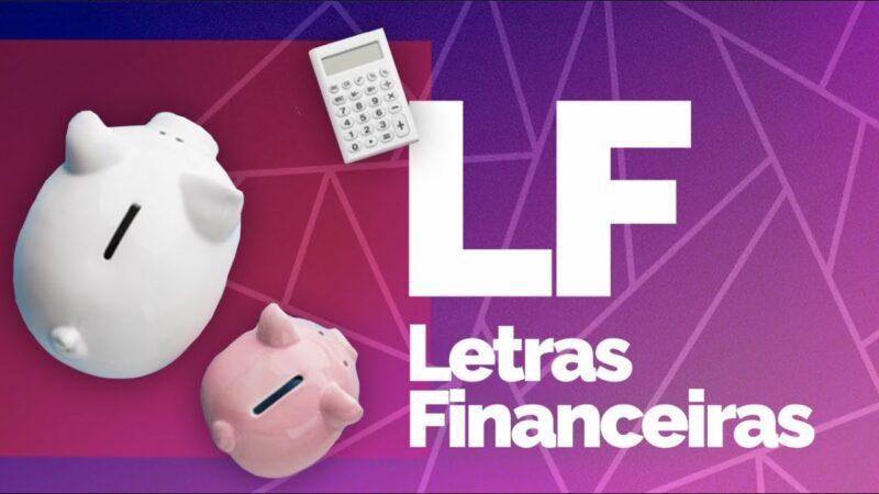Letras Financeiras – LF: o que são e como funcionam?